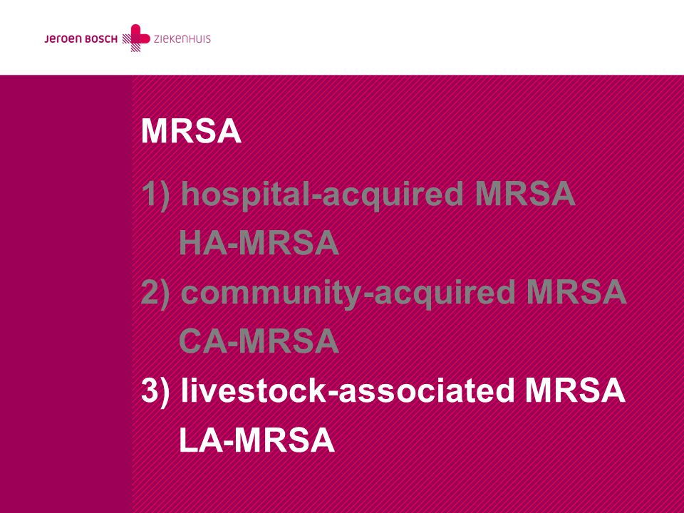MRSA 1) hospital-acquired MRSA. HA-MRSA. 2) community-acquired MRSA. CA-MRSA. 3) livestock-associated MRSA.