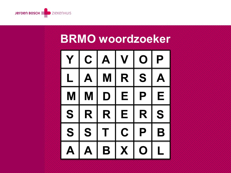 BRMO woordzoeker Y C A V O P L A M R S A M M D E P E S R R E R S S S T C P B A A B X O L