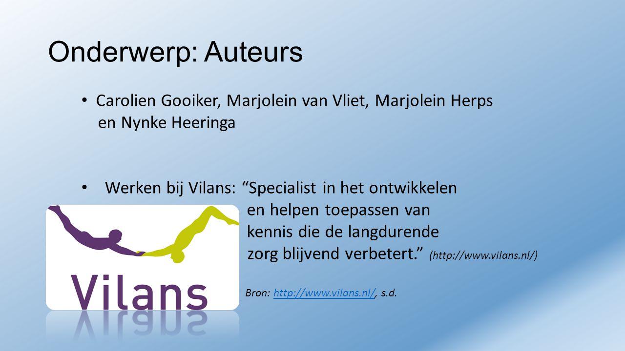 Onderwerp: Auteurs Carolien Gooiker, Marjolein van Vliet, Marjolein Herps. en Nynke Heeringa. Werken bij Vilans: Specialist in het ontwikkelen.
