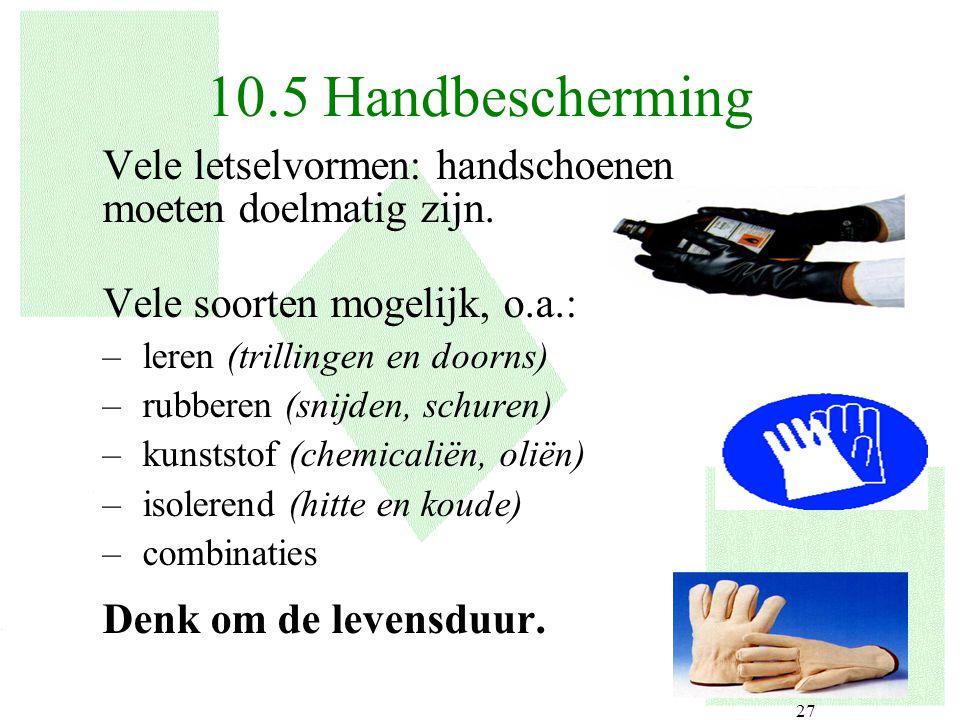10.5 Handbescherming Vele letselvormen: handschoenen