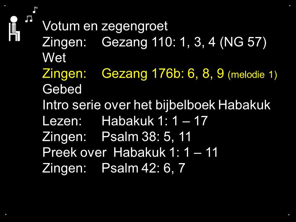 Zingen: Gezang 176b: 6, 8, 9 (melodie 1) Gebed