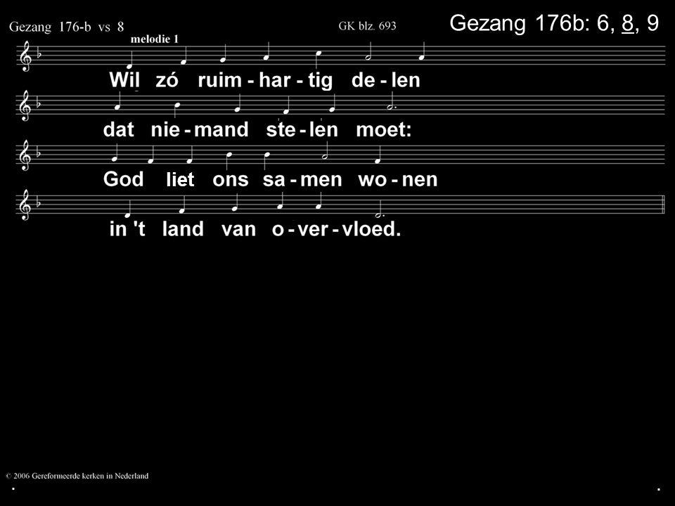 . Gezang 176b: 6, 8, 9 liet . .