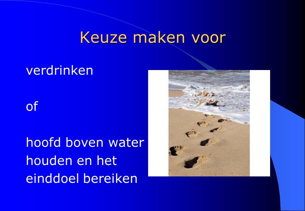 Keuze maken voor verdrinken of hoofd boven water houden en het