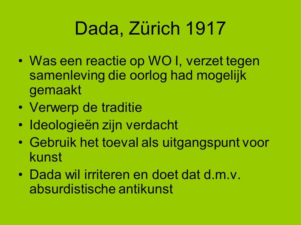 Dada, Zürich 1917 Was een reactie op WO I, verzet tegen samenleving die oorlog had mogelijk gemaakt.