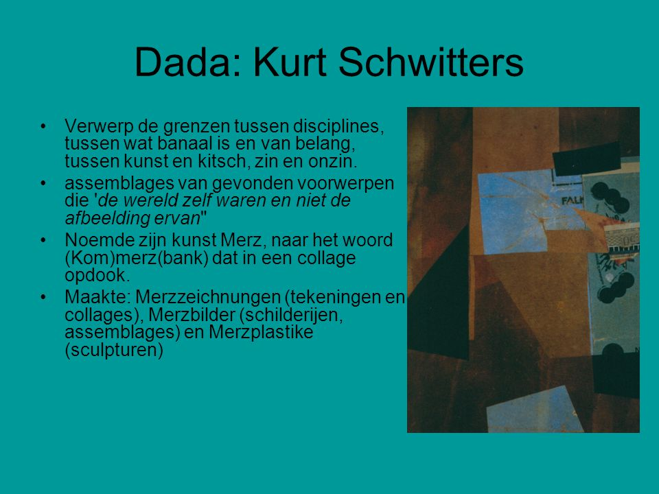 Dada: Kurt Schwitters Verwerp de grenzen tussen disciplines, tussen wat banaal is en van belang, tussen kunst en kitsch, zin en onzin.