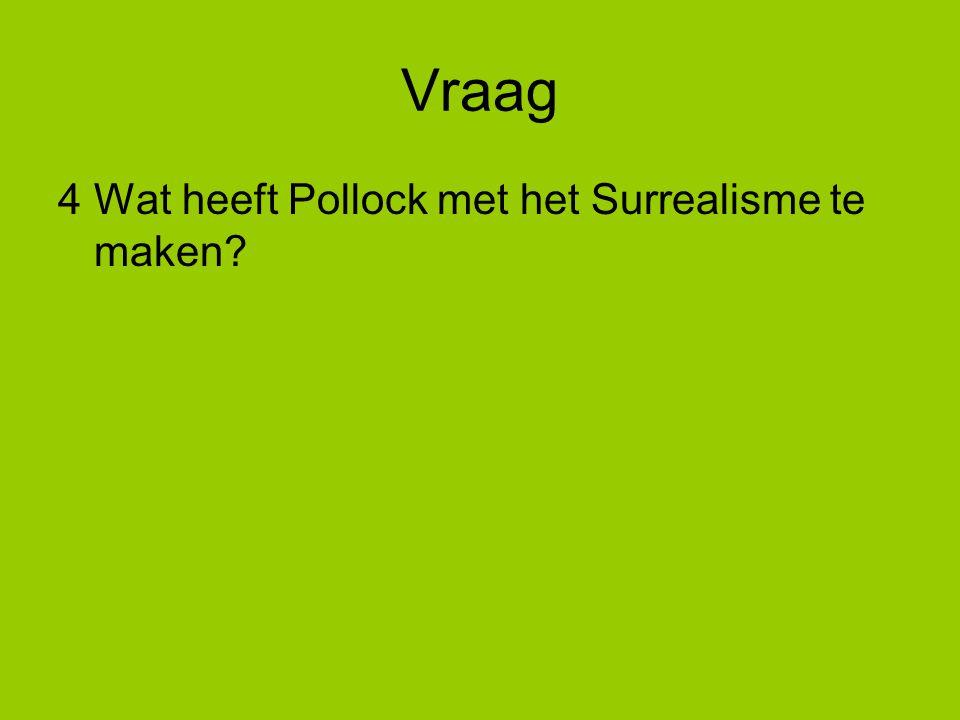 Vraag 4 Wat heeft Pollock met het Surrealisme te maken