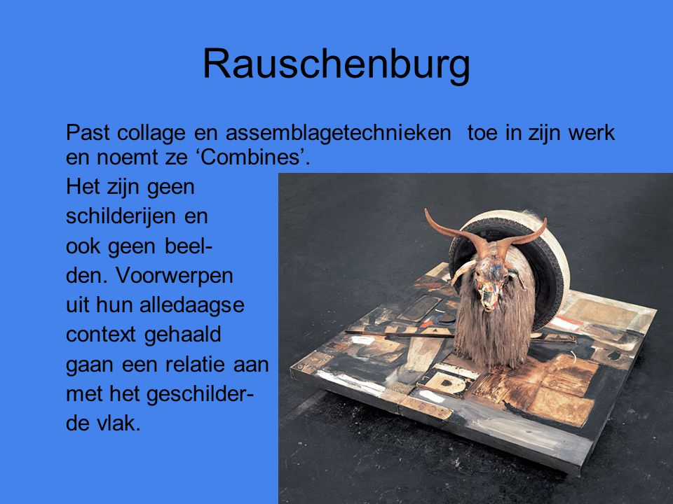 Rauschenburg Past collage en assemblagetechnieken toe in zijn werk en noemt ze 'Combines'. Het zijn geen.