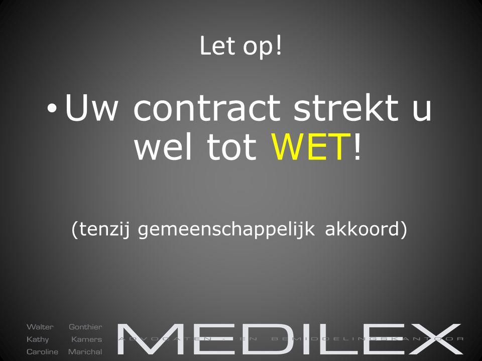 Uw contract strekt u wel tot WET!