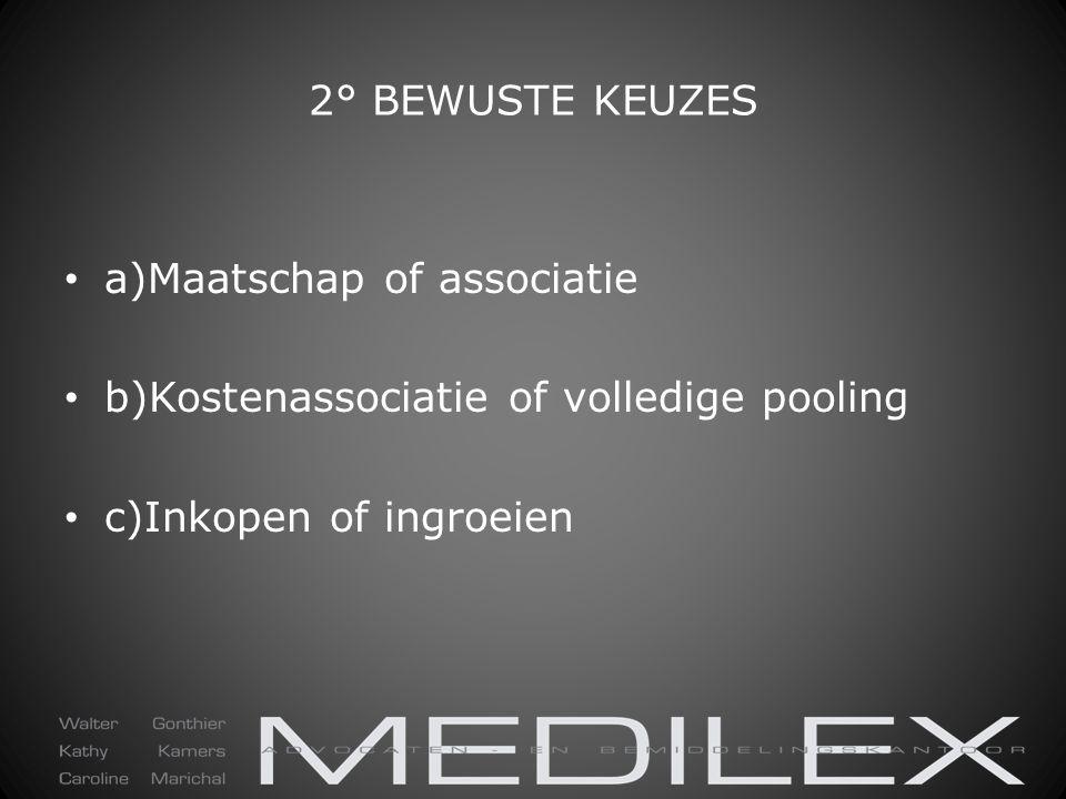 2° BEWUSTE KEUZES a)Maatschap of associatie. b)Kostenassociatie of volledige pooling.
