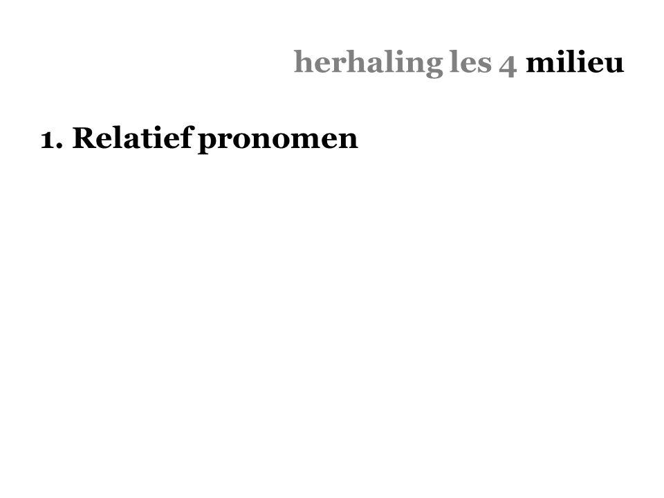 herhaling les 4 milieu 1. Relatief pronomen