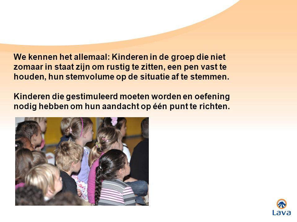 We kennen het allemaal: Kinderen in de groep die niet zomaar in staat zijn om rustig te zitten, een pen vast te houden, hun stemvolume op de situatie af te stemmen.