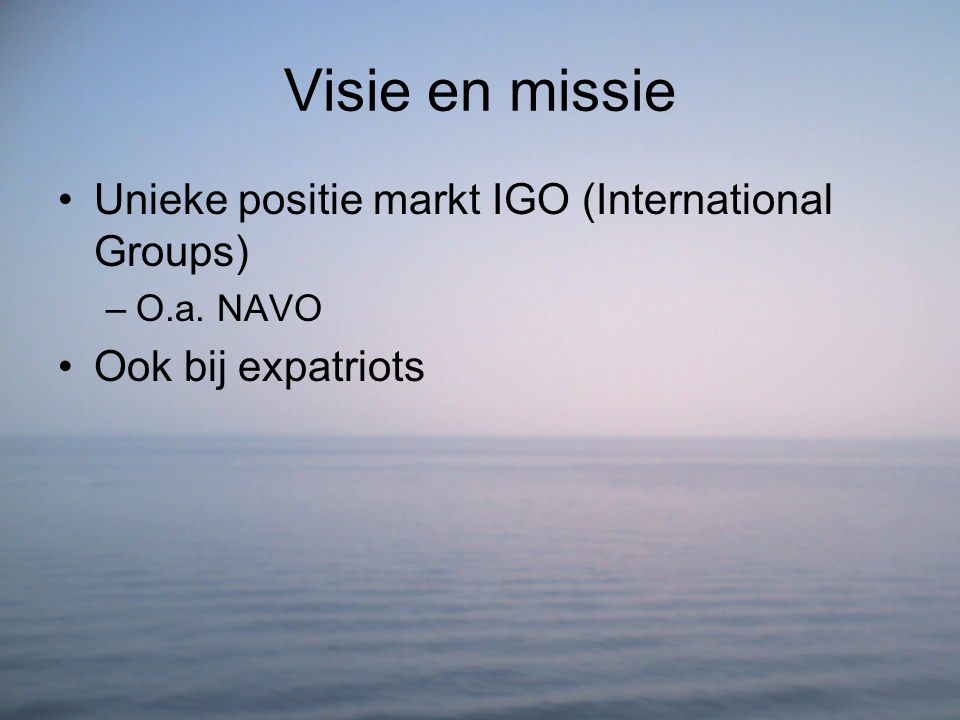 Visie en missie Unieke positie markt IGO (International Groups)