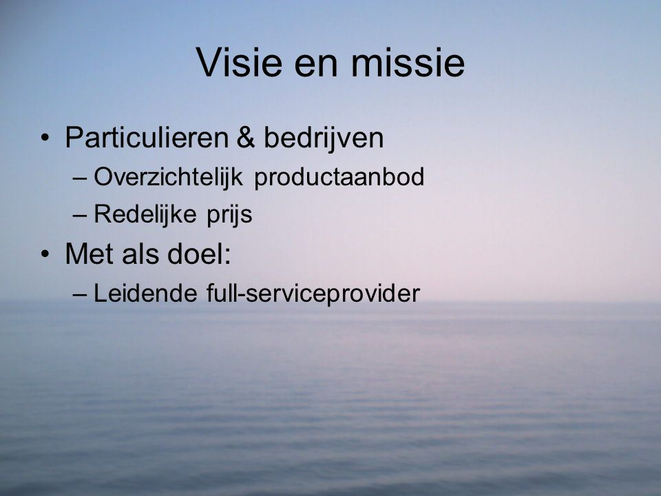 Visie en missie Particulieren & bedrijven Met als doel: