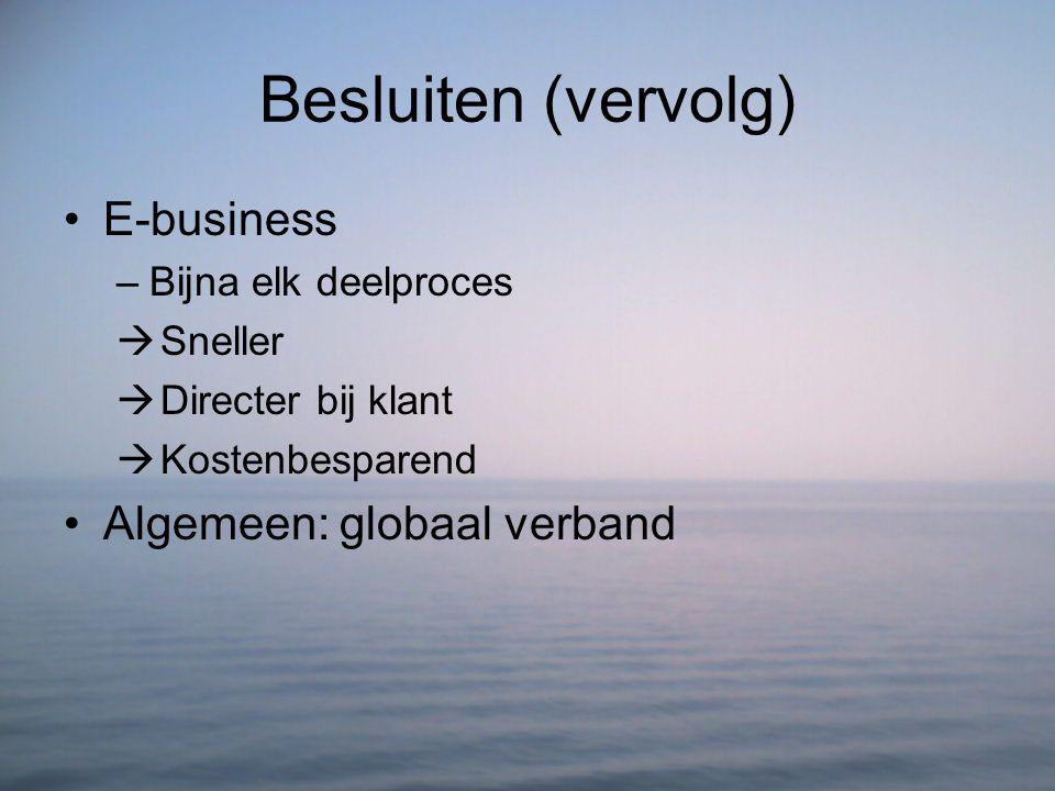Besluiten (vervolg) E-business Algemeen: globaal verband
