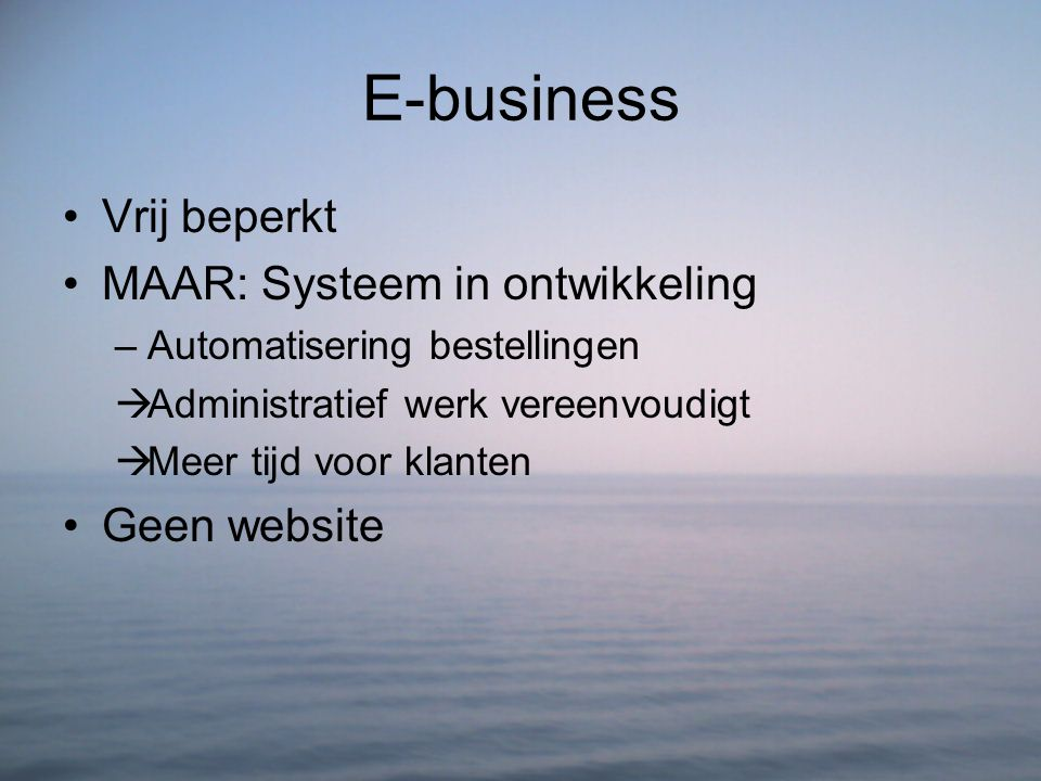 E-business Vrij beperkt MAAR: Systeem in ontwikkeling Geen website