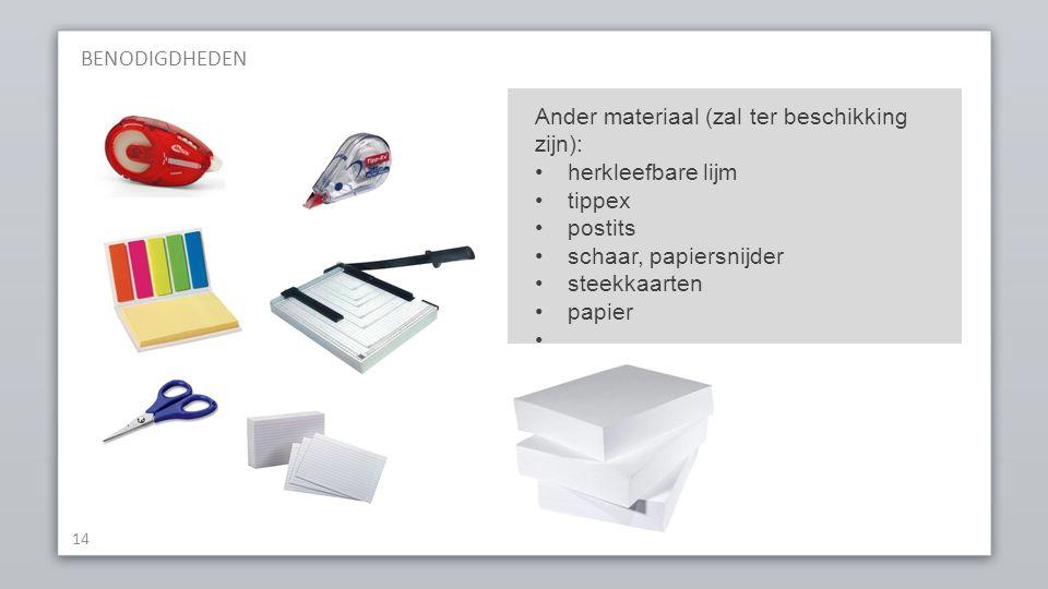 BENODIGDHEDEN Ander materiaal (zal ter beschikking zijn): herkleefbare lijm. tippex. postits. schaar, papiersnijder.