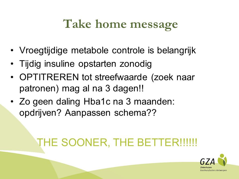 Take home message THE SOONER, THE BETTER!!!!!!