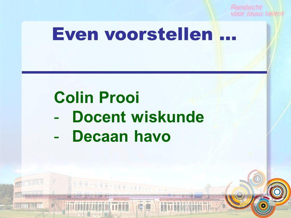 Even voorstellen … Colin Prooi Docent wiskunde Decaan havo