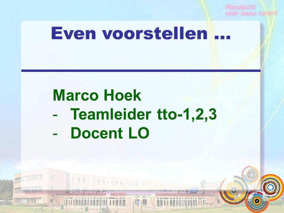 Even voorstellen … Marco Hoek Teamleider tto-1,2,3 Docent LO
