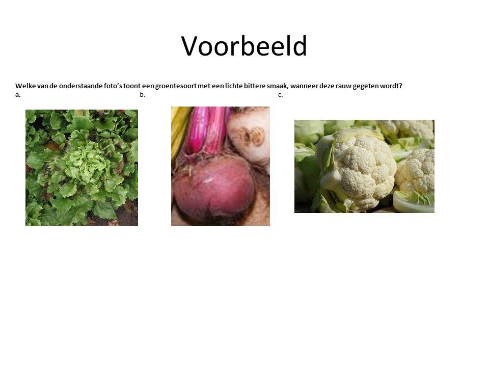 Voorbeeld Welke van de onderstaande foto's toont een groentesoort met een lichte bittere smaak, wanneer deze rauw gegeten wordt