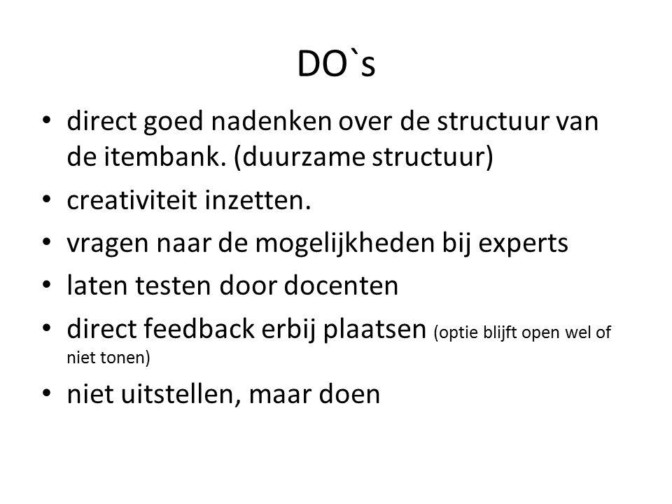 DO`s direct goed nadenken over de structuur van de itembank. (duurzame structuur) creativiteit inzetten.