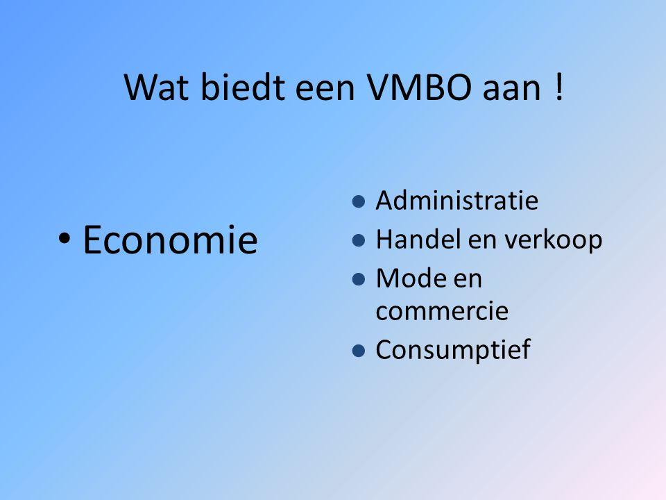 Economie Wat biedt een VMBO aan ! Administratie Handel en verkoop