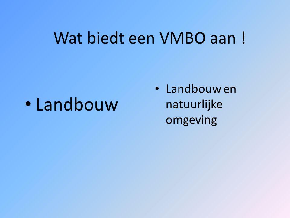Wat biedt een VMBO aan ! Landbouw Landbouw en natuurlijke omgeving