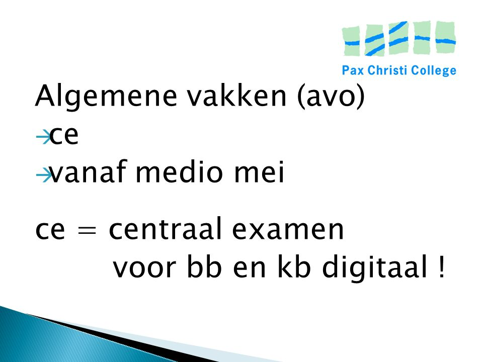 Algemene vakken (avo) ce vanaf medio mei ce = centraal examen voor bb en kb digitaal !