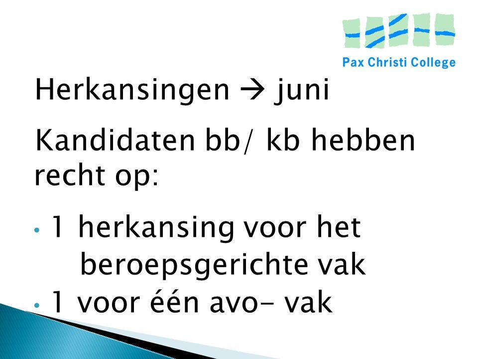 Herkansingen  juni Kandidaten bb/ kb hebben recht op: 1 herkansing voor het. beroepsgerichte vak.