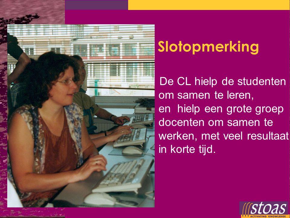 Slotopmerking De CL hielp de studenten om samen te leren, en hielp een grote groep docenten om samen te werken, met veel resultaat in korte tijd.