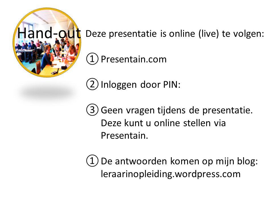 Hand-out Deze presentatie is online (live) te volgen: Presentain.com