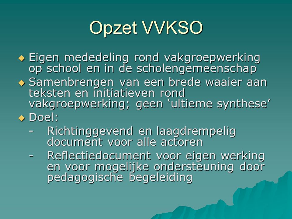 Opzet VVKSO Eigen mededeling rond vakgroepwerking op school en in de scholengemeenschap.
