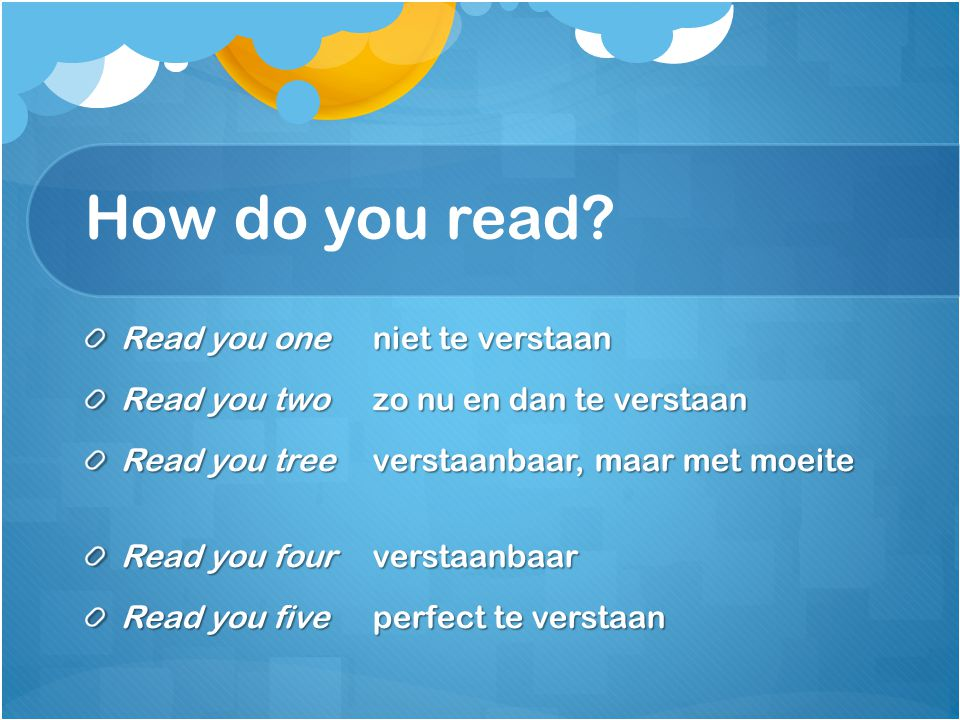 How do you read Read you one niet te verstaan