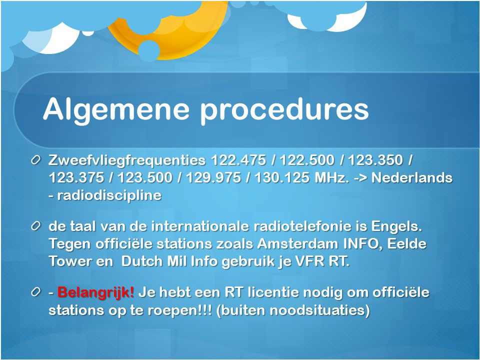 Algemene procedures Zweefvliegfrequenties 122.475 / 122.500 / 123.350 / 123.375 / 123.500 / 129.975 / 130.125 MHz. -> Nederlands - radiodiscipline.