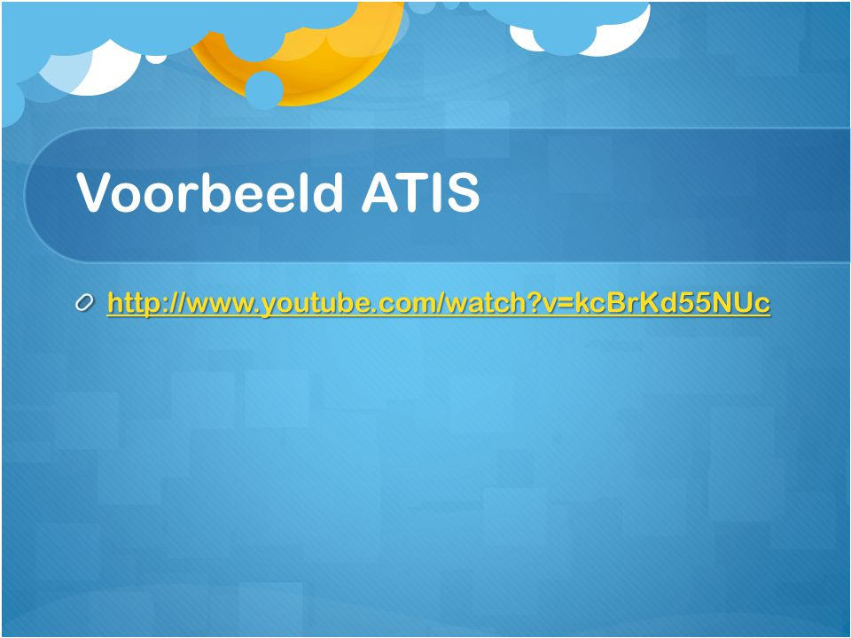 Voorbeeld ATIS http://www.youtube.com/watch v=kcBrKd55NUc