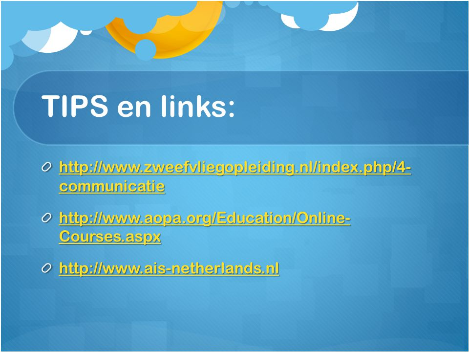 TIPS en links: http://www.zweefvliegopleiding.nl/index.php/4- communicatie. http://www.aopa.org/Education/Online- Courses.aspx.