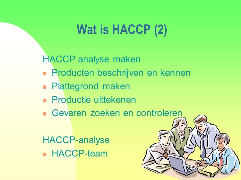 Wat is HACCP (2) HACCP analyse maken Producten beschrijven en kennen