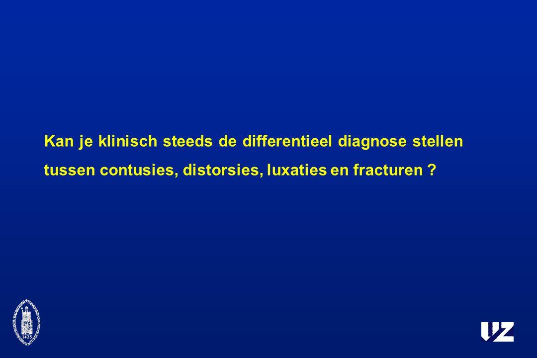 Kan je klinisch steeds de differentieel diagnose stellen tussen contusies, distorsies, luxaties en fracturen