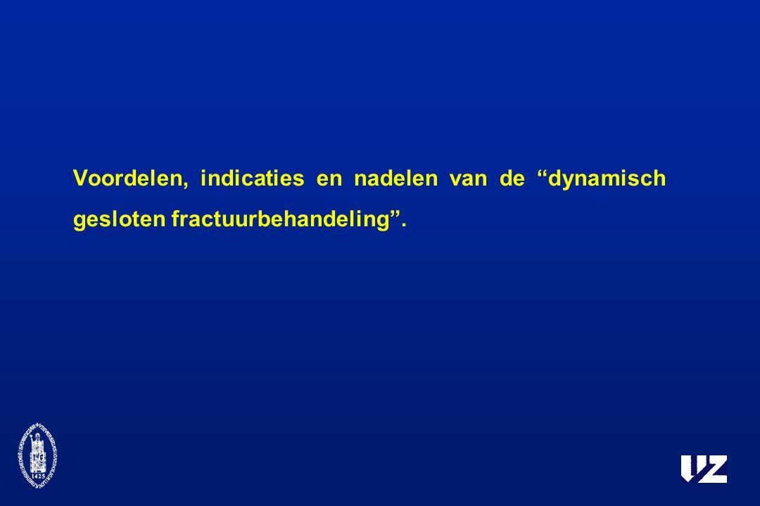 Voordelen, indicaties en nadelen van de dynamisch gesloten fractuurbehandeling .