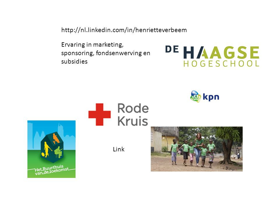 http://nl.linkedin.com/in/henrietteverbeem Ervaring in marketing, sponsoring, fondsenwerving en subsidies.