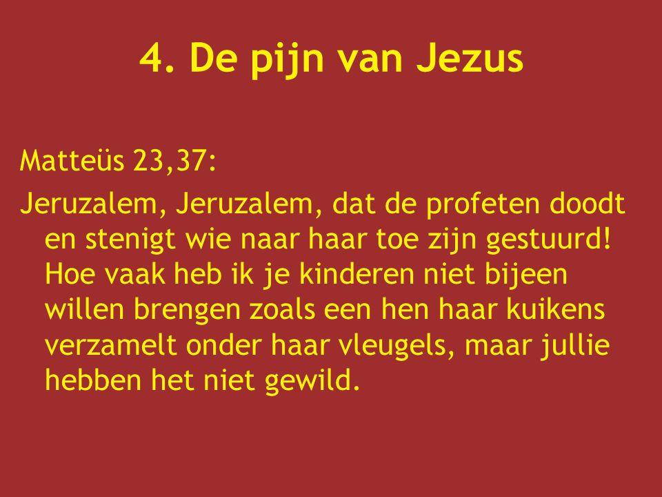 4. De pijn van Jezus Matteüs 23,37: