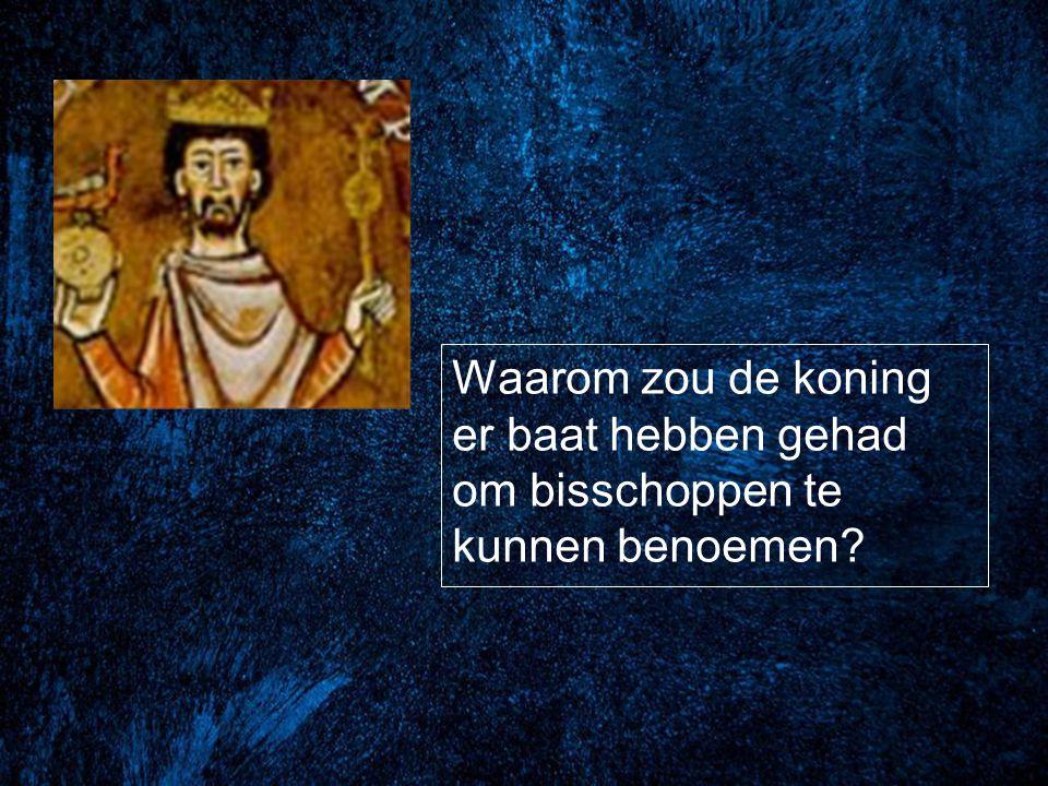 Waarom zou de koning er baat hebben gehad om bisschoppen te kunnen benoemen