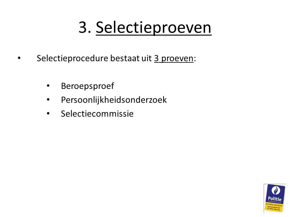 3. Selectieproeven Selectieprocedure bestaat uit 3 proeven: