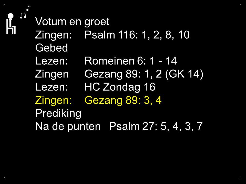 Votum en groet Zingen: Psalm 116: 1, 2, 8, 10 Gebed