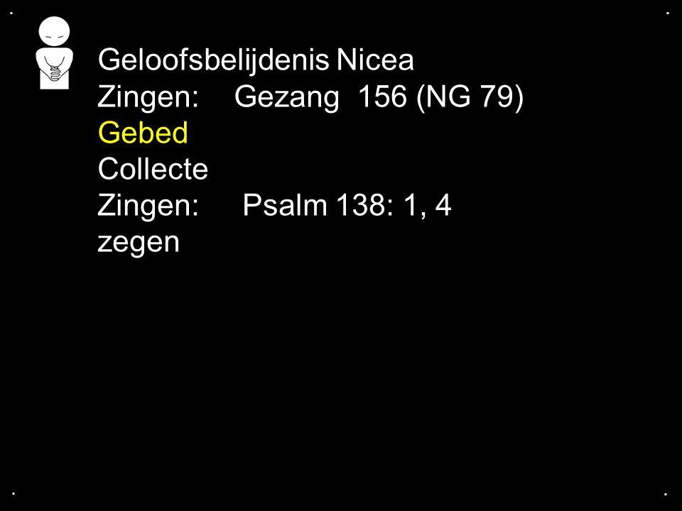 Geloofsbelijdenis Nicea Zingen: Gezang 156 (NG 79) Gebed Collecte
