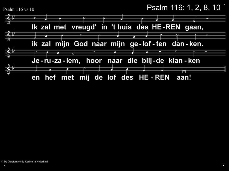 . Psalm 116: 1, 2, 8, 10 . .