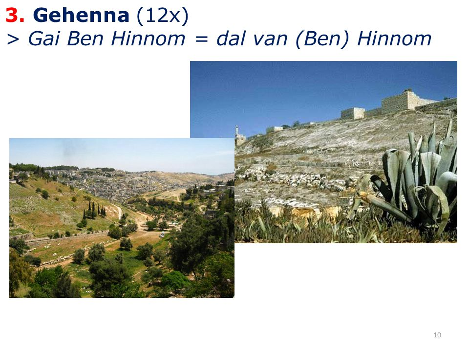 3. Gehenna (12x) > Gai Ben Hinnom = dal van (Ben) Hinnom