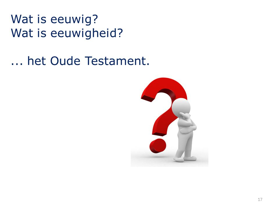 Wat is eeuwig Wat is eeuwigheid ... het Oude Testament.