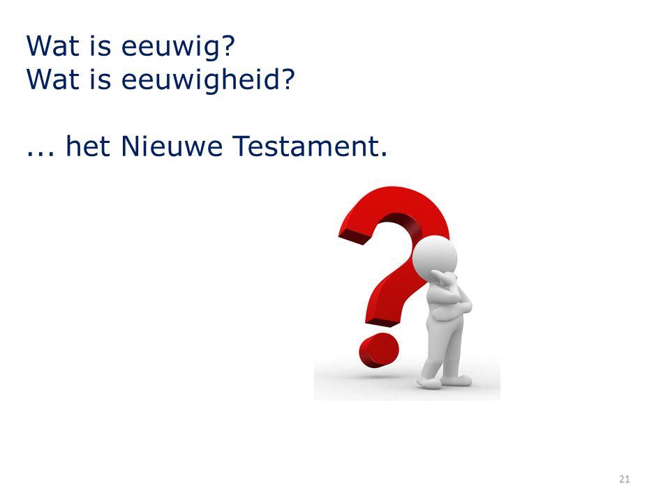 Wat is eeuwig Wat is eeuwigheid ... het Nieuwe Testament.