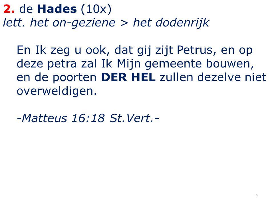 2. de Hades (10x) lett. het on-geziene > het dodenrijk.
